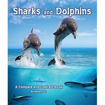 Sharks and Dolphins - A Compare and Contrast Book by Kevin Kurtz - 978