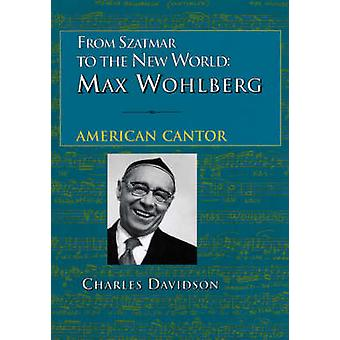 From Szatmar to the New World Max Wohlberg American Cantor by Davidson & Charles