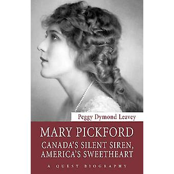 Mary Pickford Canadas Silent Siren Americas Sweetheart by Leavey & Peggy Dymond