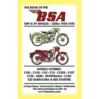 BOOK OF THE BSA OHV  SV SINGLES 250cc 19541970 by Lupton & A.