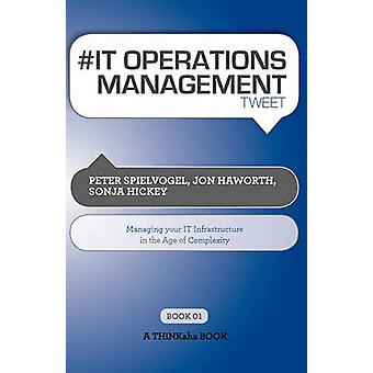 It Operations Management Tweet Book01 Managing Your It Infrastructure in the Age of Complexity by Spielvogel & Peter