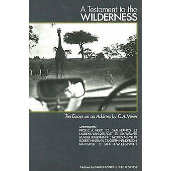 A Testament to the Wilderness - Ten Essays on an Address by C. A. Meie
