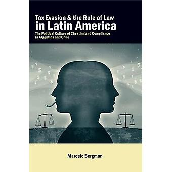 Tax Evasion and the Rule of Law in Latin America The Political Culture of Cheating and Compliance in Argentina and Chile by Bergman & Marcelo