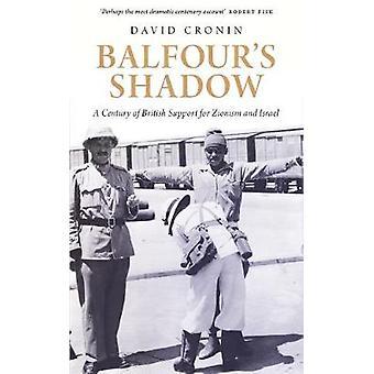 Balfours Shadow Ett sekel av brittiskt stöd för sionism och Israel av Cronin & David