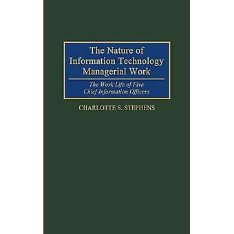 The Nature of Information Technology Managerial Work The Work Life of Five Chief Information Officers by Stephens & Charlotte S.
