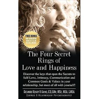 The Four Secret Rings of Love and Happiness Discover the Keys that open the Secret to SelfLove Intimacy Communication and Common Goals  Values in your relationship but most of all with yourself by Hains & Richard Henry II