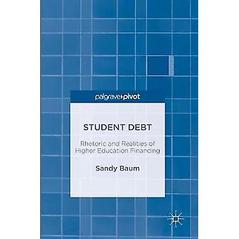 Student Debt  Rhetoric and Realities of Higher Education Financing by Baum & Sandy