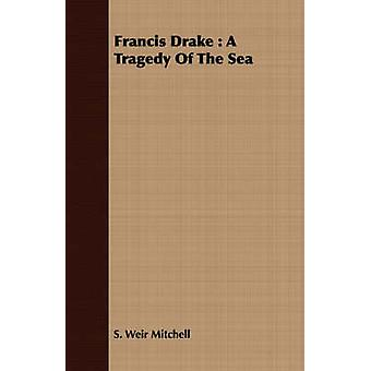 Francis Drake A Tragedy of the Sea by Mitchell & Silas Weir
