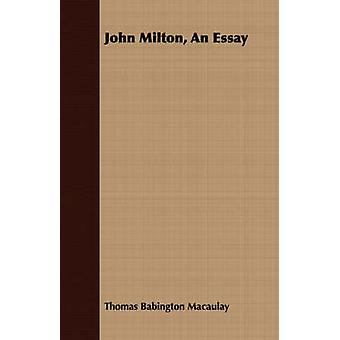 John Milton An Essay by Macaulay & Thomas Babington