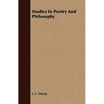 Studies In Poetry And Philosophy by Shairp & J. C.