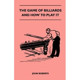 The Game of Billiards and How to Play It by Roberts & John