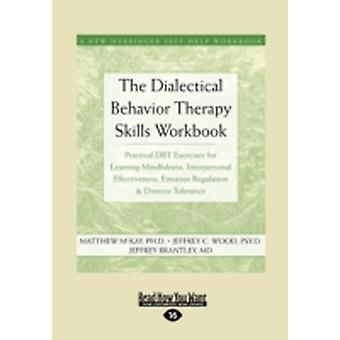 The Dialectical Behavior Therapy Skills Workbook Practical Dbt Exercises for Learning Mindfulness Interpersonal Effectiveness Emotion Regulation by McKay & Matthew
