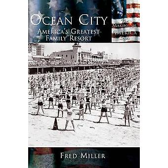 Ocean City Americas Greatest Family Resort by Miller & Fred