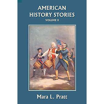 American History Stories Volume II  Yesterdays Classics by Pratt & Mara L.
