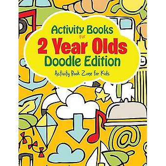 Activity Books For 2 Year Olds Doodle Edition by Activity Book Zone for Kids