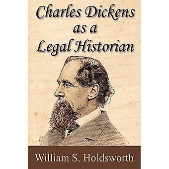 Charles Dickens as a Legal Historian by Holdsworth & William Searle
