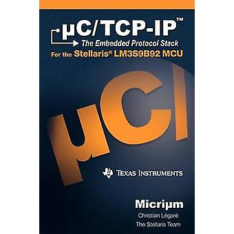 uCTCPIP The Embedded Protocol Stack and the Texas Instruments LM3S9B92 by Lgar & Christian