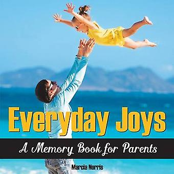 Everyday Joys A Memory Book for Parents by Norris & Marcia