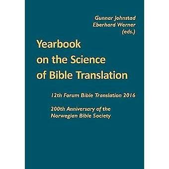 Yearbook on the Science of Bible Translation 12th Forum Bible Translation 2016 200th Anniversary of the Norwegian Bible Society by Johnstad & Gunnar
