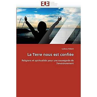 La Terre Nous Est Confiee by Robert Ludovic