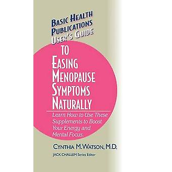 Users Guide to Easing Menopause Symptoms Naturally by Watson & Cynthia M.