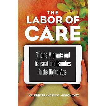 The Labor of Care - Filipina Migrants and Transnational Families in th