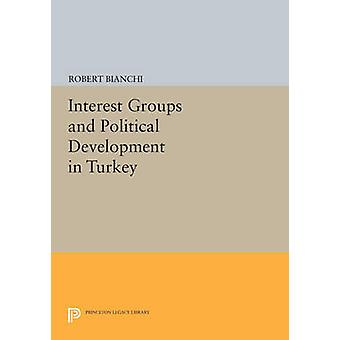 Interest Groups and Political Development in Turkey by Robert Bianchi