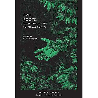 Evil Roots - Killer Tales of the Botanical Gothic by D. Butcher - 9780
