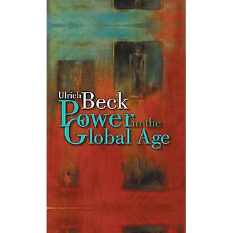 Power in the Global Age - A New Global Political Economy by Ulrich Bec
