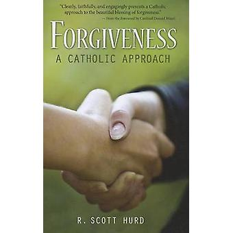 Forgiveness - A Catholic Approach by R Scott Hurd - Donald Wuerl - 978