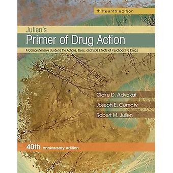 Julien's Primer of Drug Action (13th Revised edition) by Claire D. Ad