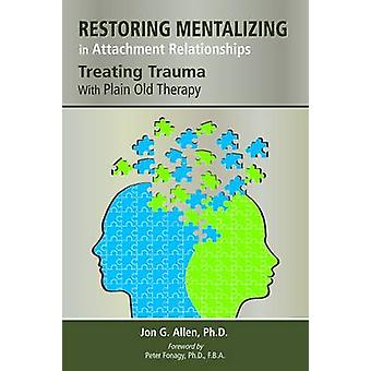 Restoring Mentalizing in Attachment Relationships - Treating Trauma wi