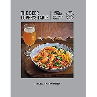 The Beer Lover's Table - Seasonal Recipes and Modern Beer Pairings by