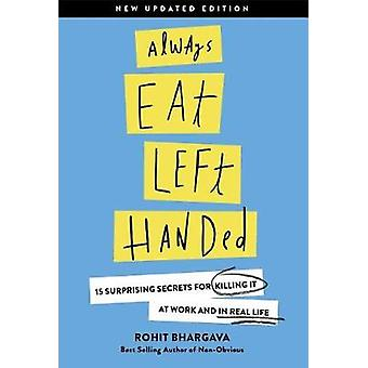 Always Eat Left Handed - 15 Surprising Secrets For Killing It At Work