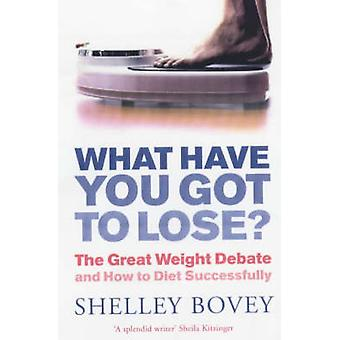 What Have You Got to Lose? - The Great Weight Debate and How to Diet S