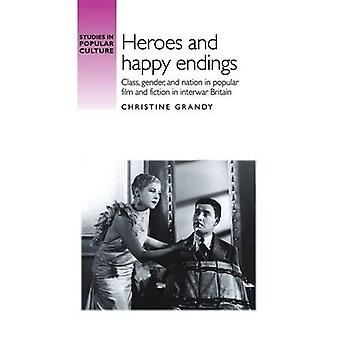 Heroes and Happy Endings - Class - Gender - and Nation in Popular Film