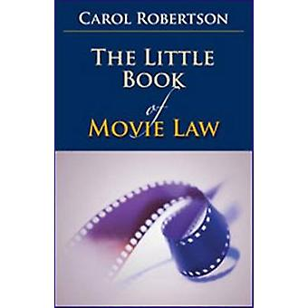 The Little Book of Movie Law by Carol Robertson - 9781614384700 Book