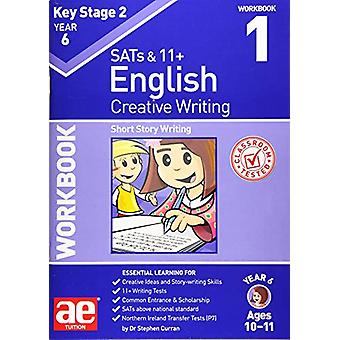 KS2 Creative Writing Year 6 Workbook 1 - Short Story Writing by Dr Ste