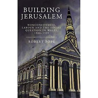 Building Jerusalem: Nonconformity, Labour and the Social Question in Wales, 1906-1939 (Studies in Welsh History)