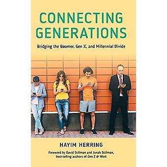 Connecting Generations - Bridging the Boomer - Gen X - and Millennial