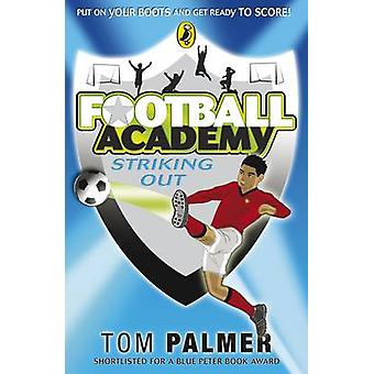 Football Academy Striking Out by Tom Palmer