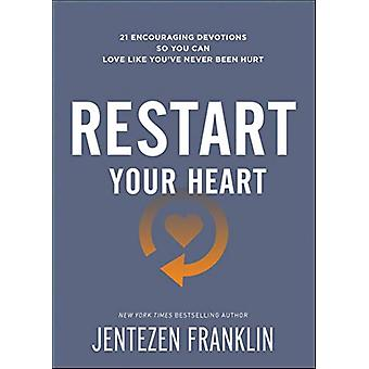 Restart Your Heart - 21 Encouraging Devotions So You Can Love Like You