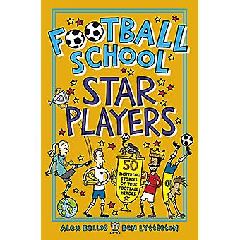 Football School Star Players - 50 Inspiring Stories of True Football H