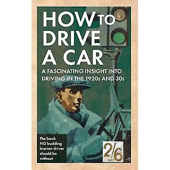 How to Drive a Car  A Fascinating Insight into Driving in the 1920s and 30s by Amberley Publishing