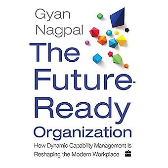 The Future Ready Organization - How Dynamic Capability Management Is R