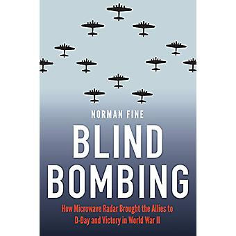 Blind Bombing - How Microwave Radar Brought the Allies to D-Day and Vi