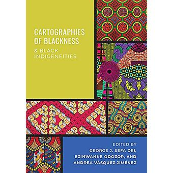 Cartographies of Blackness and Black Indigeneities by George J. Sefa