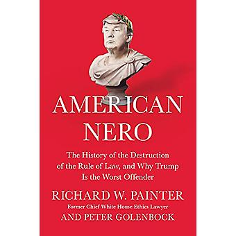 American Nero - The History of the Destruction of the Rule of Law - an