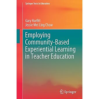 Employing CommunityBased Experiential Learning in Teacher Education by Gary Harfitt & Jessie Mei Ling Chow