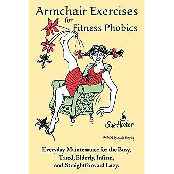 Armchair Exercises for Fitness Phobics: Everyday Maintenance for the Busy, Tired, Elderly, Infirm, and Straightforward Lazy